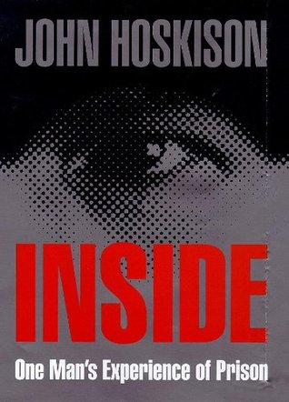 Inside One Mans Experience Of Prison A True Story By John Hoskison