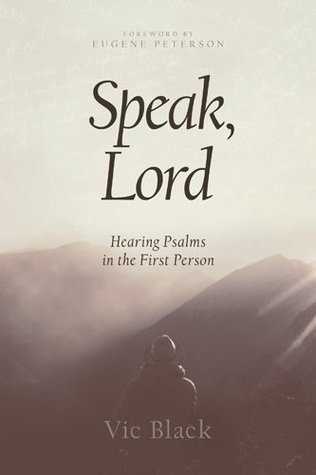 Speak, Lord: Hearing Psalms in the First Person