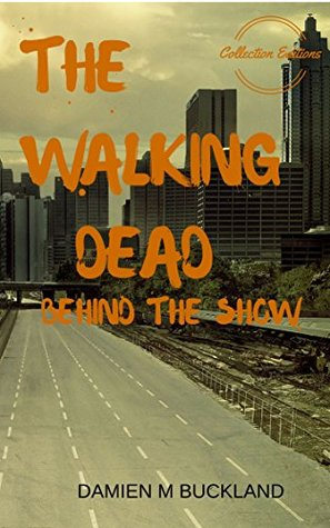 The Walking Dead: Behind The Show (Collection Editions)