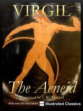 ¤ ¤ ¤ ILLUSTRATED ¤ ¤ ¤ The Aeneid, by Virgil, translated by J. W. Mackail - NEW Illustrated Classics 2011 Edition