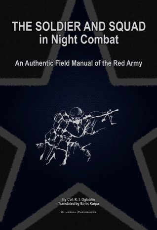 The Soldier and Squad in Night Combat (An Authentic Field Manual of the Red Army)