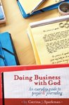 Doing Business with God: An Everyday Guide to Prayer & Journaling