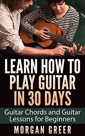Learn How To Play Guitar In 30 Days Guitar Chords And Guitar