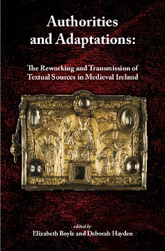 Authorities and Adaptations: The Reworking and Transmission of Textual Sources in Medieval Ireland