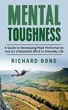 Mental Toughness: A Guide to Developing Peak Performance and an Unbeatable Mind in Everyday Life (Mental Training, Sports Psychologist, Mental Strength)