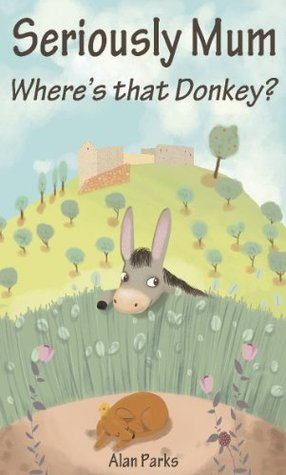 Ebook Seriously Mum, Where's that Donkey? by Alan Parks TXT!