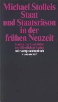 Staat und Staatsräson in der frühen Neuzeit: Studien zur Geschichte des öffentlichen Rechts (Suhrkamp Wissenschaft, # 878)