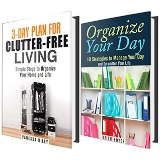 Clutter-Free Life Box Set: Proven Tips and Hacks to Declutter, Organize and Manage Your Day and Life