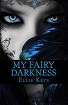 My Fairy Darkness by Ellie Keys