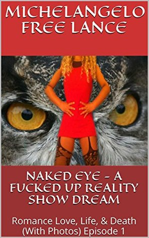 Naked Eye - A Fucked Up Reality Show Dream: Romance Love, Life, & Death Frog Prince Sleeping Beauty Not A Grimm Fairy Tale (With Photos) Episode 1 (Naked Eye -From Teen Star To Porn Star)
