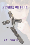 Passing on Faith by A.M. Leibowitz