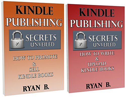 Kindle Publishing Unveiled Bundle: How To Write, Upload, Promote, Advertise And Sell Your Books On Kindle Amazon: Kindle Domination, Kindle Publishing ... Passive Income, Kindle Publishing Book 1)
