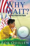 Why Wait? Fulfilling A Dream from Tragedy