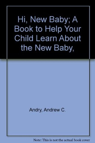 Hi, New Baby; A Book to Help Your Child Learn About the New Baby,