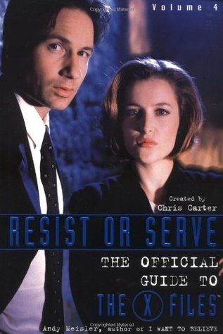 Resist or Serve (The Official Guide to The X-Files, #4)
