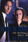 Resist or Serve (The Official Guide to The X-Files #4)