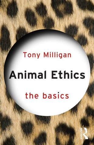 Animal Ethics: The Basics por Tony Miligan