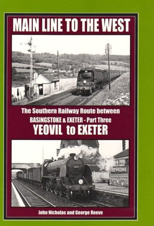 Main Line to the West: Yeovil to Exeter PT. 3: The Southern Railway Route Between Basingstoke and Exeter