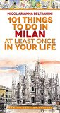 101 things to do in Milan at least once in your life (eNewton Manuali e Guide)