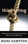 third string: A Playbook For Uncovering And Unleashing Talent In Your Organization