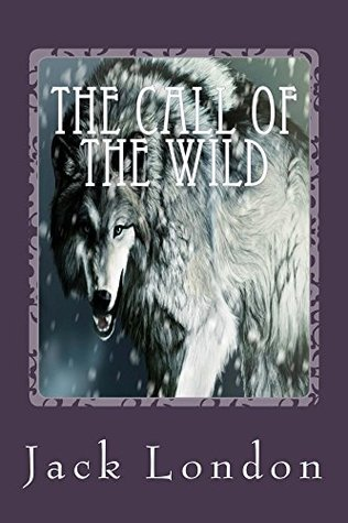 The Call of the Wild: An Action Adventure Story of a Dog
