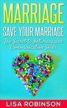 Marriage: Save Your Marriage- The Secret to Intimacy and Communication Skills (marriage, relationships, save your marriage, divorce, love, communication, intimacy)