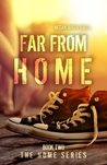 Far From Home (Home, #2)