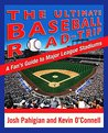 The Ultimate Baseball Road-Trip by Joshua Pahigian