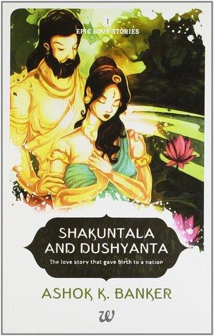 Shakuntala & Dushyanta (Epic Love Stories #1)