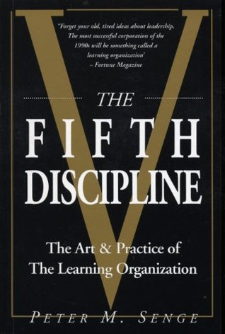 The Fifth Discipline: The Art and Practice of the Learning Organization: First edition