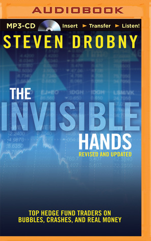 The Invisible Hands: Top Hedge Fund Traders on Bubbles, Crashes, and Real Money, Revised and Updated
