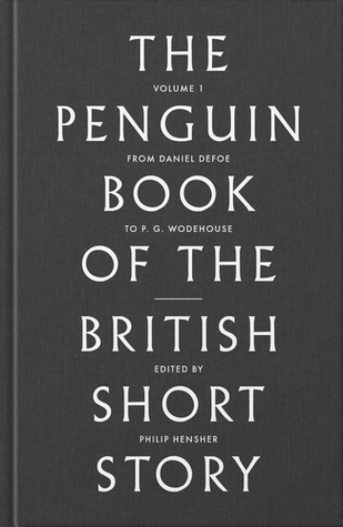 The Penguin Book of the British Short Story, Volume 1: From Daniel Defoe to PG Wodehouse