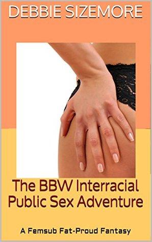 The BBW Interracial Public Sex Adventure: A Femsub Fat-Proud Fantasy (Black Men Ebony Ganging Curvy Women Book 1)