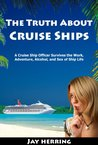 The Truth About Cruise Ships – A Cruise Ship Officer Survives the Work, Adventure, Alcohol, and Sex of Ship Life