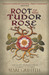 Root of the Tudor Rose by Mari Griffith