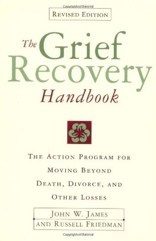 Ebook The Grief Recovery Handbook: A Program for Moving Beyond Death, Divorce, and Other Devastating Losses by John W. James TXT!
