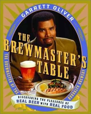the brewmasters table discovering the pleasures of real beer with real food