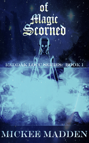 Of Magic Scorned (Reddak Locc, #1)