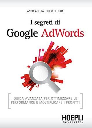i-segreti-di-google-adwords-guida-avanzata-per-ottimizzare-le-performance-e-moltiplicare-i-profitti-hoepli-informatica