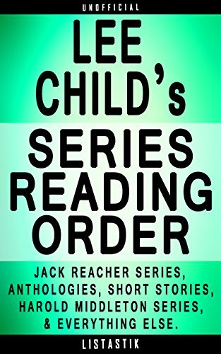 Lee Child Series Reading Order: Series List - In Order: Jack Reacher series, Jack Reacher short stories, Harold Middleton series, Anthologies, Lee Child ... (Listastik Series Reading Order Book 6)