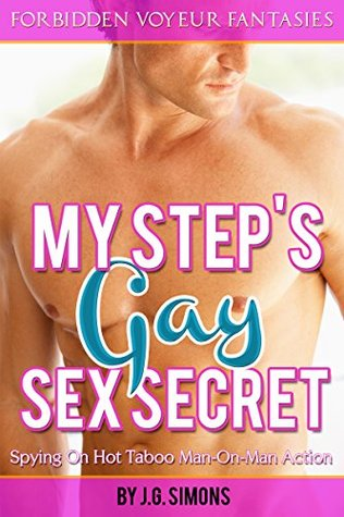 My Step's Gay Sex Secret (Taboo Gay Rough Sex) (F/D): Spying On Hot Taboo Man-On-Man Action (Forbidden Voyeur Fantasies by J.G. Simons Book 1)