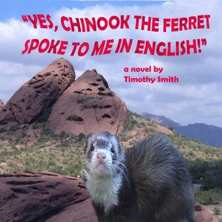 """Yes, Chinook the Ferret Spoke to Me in English"""