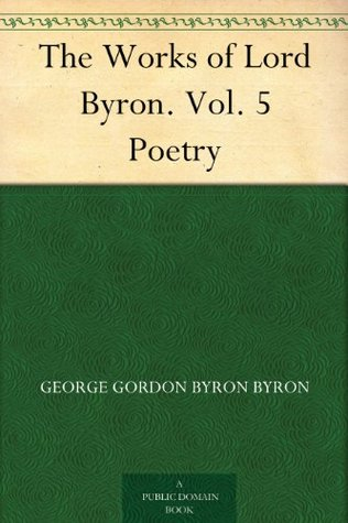 The Works of Lord Byron. Vol. 5 Poetry