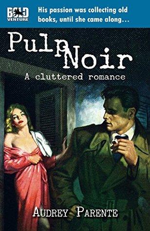 Pulp Noir: A Cluttered Romance