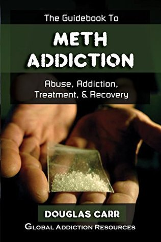 The Guidebook to Meth Addiction: Understanding Meth Addiction, Getting Meth Addiction Treatment, Meth Rehab Recovery for a Meth Addict (Drug Addiction and Substance Abuse Recovery 2)