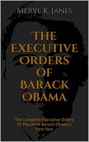The Executive Orders of Barack Obama Vol. I: The Complete Executive Orders Of President Barack Obama's First Year