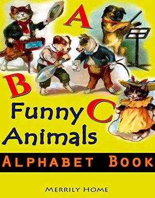 Funny Animals Alphabet Book: A Children's ABC Bedtime Book for Kids, Toddlers & Preschoolers (alphabet books for preschoolers, alphabet books for children, ... for kindergarten, alphabet illustrated 3)