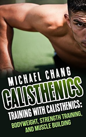 Calisthenics: Training with Calisthenics - Bodyweight, Strength Training & Muscle Building