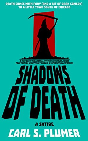 SHADOWS OF DEATH: A Teen Death Paranormal Mystery Adventure Where Four Friends Unwittingly Release a Supernatural Epidemic!: Death Comes with Fury (and Dark Humor) To a Small Town South of Chicago