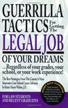 Guerrilla Tactics for Getting the Legal Job of Your Dreams: Regardless of Your Grades, Your School, or Your Work Experience!